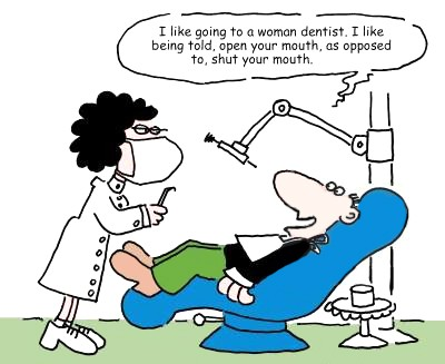 'I like going to a woman dentist. I like being told, open your mouth, as opposed to, shut your mouth.'