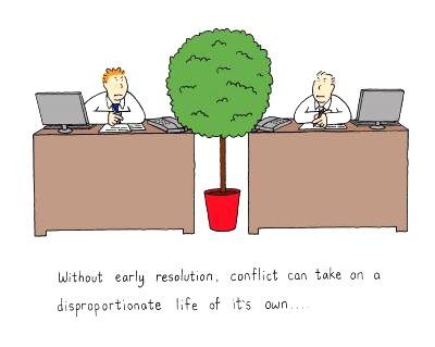 Without early resolution, conflict can take on a disproportionate life of it's own..